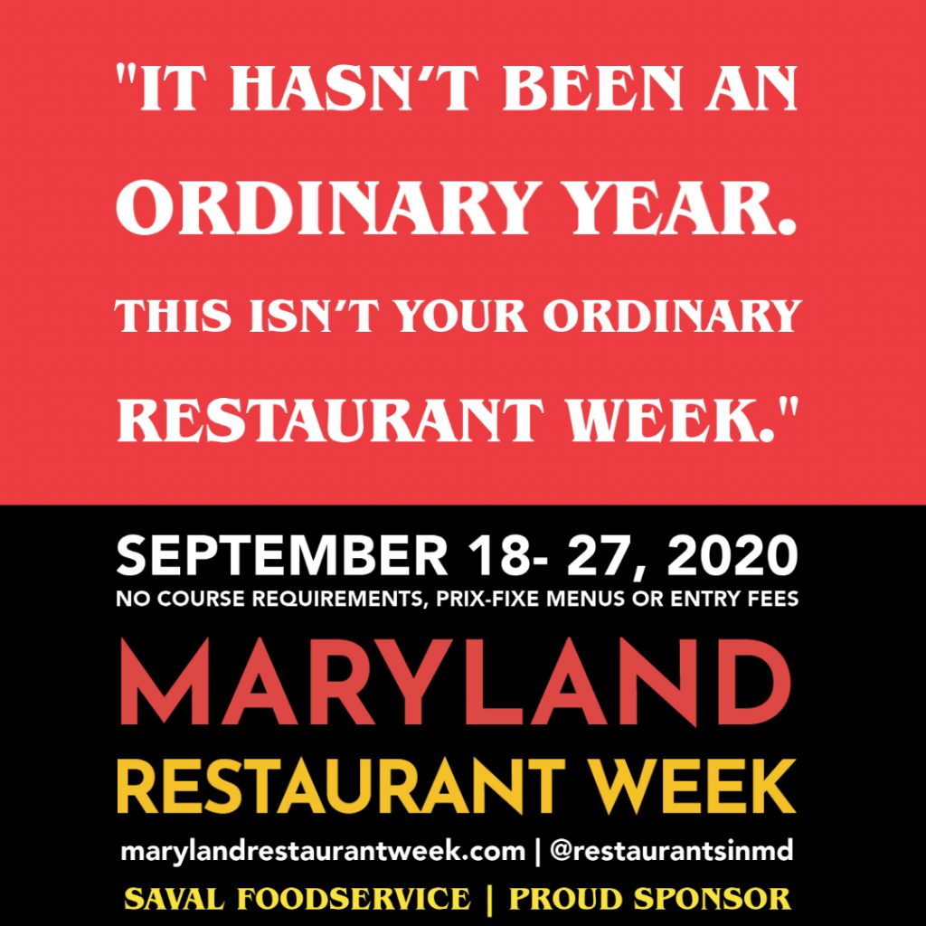 It hasn't been an ordinary year. This isn't your ordinary restaurant week. September 18-27, 2020. Maryland Restaurant Week. Restaurant Association of Maryland. Saval Foodservie.